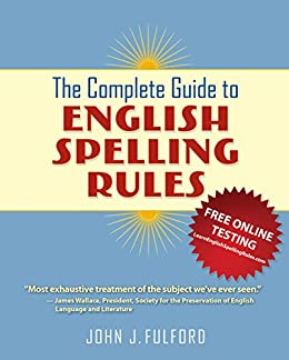 The Complete Guide to English Spelling Rules (English Edition) von [Fulford, John J]