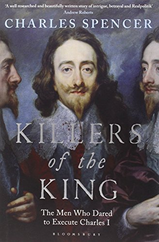 Killers of the King: The Men Who Dared to Execute Charles I by Charles Spencer (11-Sep-2014) Hardcover
