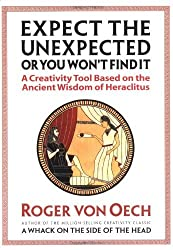 Expect the Unexpected (or You Won't Find It): A Creativity Tool Based on the Ancient Wisdom of Heraclitus by Roger Von Oech (2002-09-09)