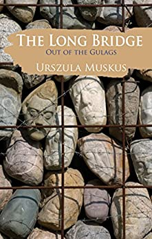 The Long Bridge: Out of the Gulags by [Muskus, Urszula]