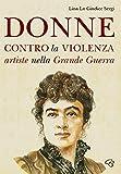 Donne contro la violenza. Artiste nella grande guerra