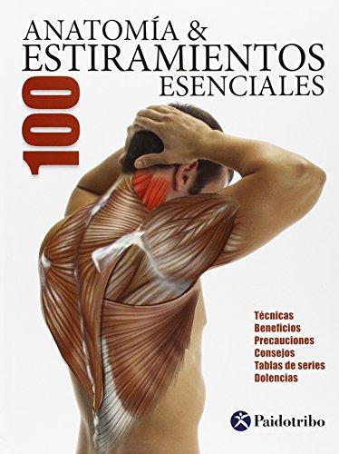 Anatomía & Los 100 Estiramientos Esenciales (Deportes) por Guillermo Seijas Albir