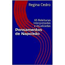Pensamentos de Napoleão: 65 Releituras Interpretadas e Atualizadas (Portuguese Edition)