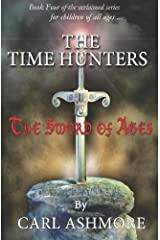 By Carl Ashmore The Time Hunters and the Sword of Ages: 4 (1st Edition) [Paperback] Paperback
