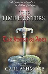 By Carl Ashmore The Time Hunters and the Sword of Ages: 4 (1st Edition) [Paperback]