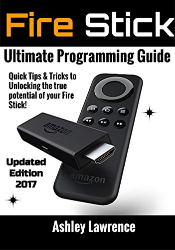 Fire Stick: How To Unlock The True Potential Of Your Fire Stick: Plus Quick Tips And Tricks! (Streaming Devices, Amazon Fire TV Stick User Guide, How To Use Fire Stick) (English Edition)