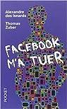 Facebook m'a tuer  par Thomas ZUBER Alexandre DES ISNARDS