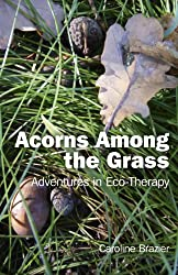 Acorns Among the Grass: Adventures in Eco-therapy
