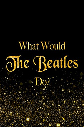 What Would The Beatles Do?: Black and Gold The Beatles Notebook