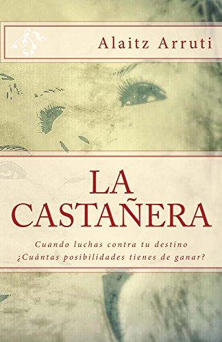 La Castañera: Cuando luchas contra tu destino ¿Cuántas posibilidades tienes de ganar? por Alaitz Arruti