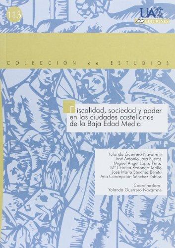Fiscalidad, sociedad y poder en las ciudades castellanas de la Baja Edad Media (Colección de Estudios) por Yolanda (Coordinadora) Guerrero Navarrete