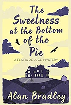 The Sweetness At The Bottom Of The Pie: A Flavia De Luce Mystery Book 1 por Alan Bradley epub