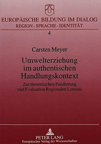 Umwelterziehung im authentischen Handlungskontext: Zur theoretischen Fundierung und Evaluation Regionalen Lernens (Europäische Bildung im Dialog)