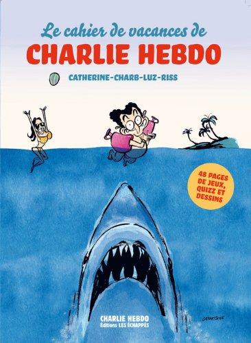 Le cahier de vacances de Charlie Hebdo par Catherine, Charb, Luz, Riss
