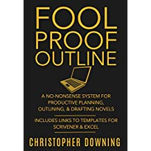Fool Proof Outline: A No-Nonsense System for Productive Brainstorming, Outlining, & Drafting Novels (Fool Proof Writer Book 1) (English Edition)