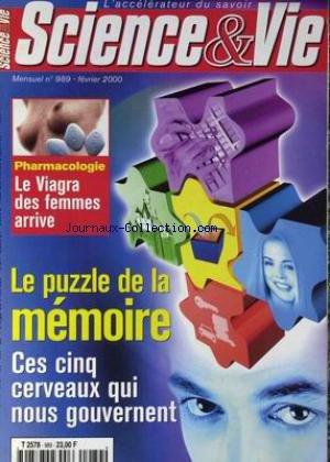SCIENCE ET VIE [No 989] du 01/02/2000 - LE PUZZLE DE A MEMOIRE - 5 CERVEAUX QUI NOUS GOUVERNENT - PHARMACOLOGIE - LE VIAGRA DES FEMMES ARRIVE