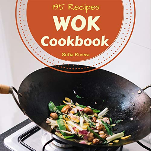 Wok Cookbook 195: Enjoy 195 Days With Amazing Wok Recipes In Your Own Wok Cookbook! (Chinese Wok Cookbook, Wok Cookbook For Beginners, Easy Wok Recipes, ... Fry Cookbook) [Book 1] (English Edition) 1 Wok