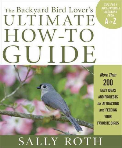 (The Backyard Bird Lover's Ultimate How-To Guide: More Than 200 Easy Ideas and Projects for Attracting and Feeding Your Favorite Birds) By Roth, Sally (Author) Paperback on (07 , 2010) (Lovers Bird Guide Backyard)