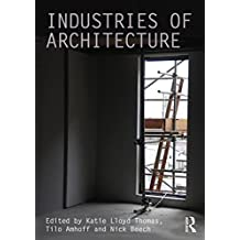 Industries of Architecture (Critiques: Critical Studies in Architectural Humanities)
