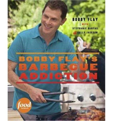 By Bobby Flay ; Stephanie Banyas ; Sally Jackson ( Author ) [ Bobby Flay's Barbecue Addiction By Apr-2013 Hardcover