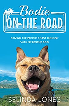 Bodie on the Road: Driving the Pacific Coast Highway with My Rescue Dog by [Jones, Belinda]