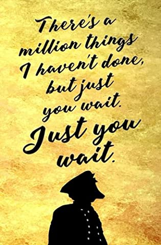 There's a Million Things I Haven't Done, But Just You Wait. Just You Wait.: Blank Journal & Broadway Musical Gift