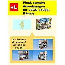 PlusL remake Anweisungen  fur LEGO 31036, Räume: Sie konnen die Räume aus Ihren eigenen Steinen zu bauen! (German Edition)