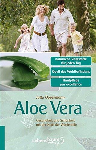 Aloe Vera: Gesundheit und Schönheit mit der Kraft der Wüstenlilie - Aloe Vera Gesundheit
