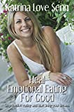 Heal Emotional Eating For Good: Stop comfort eating and start living your dreams! (English Edition)