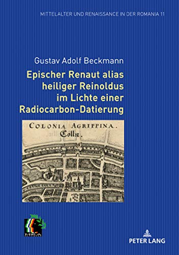 Epischer Renaut alias heiliger Reinoldus im Lichte einer Radiocarbon-Datierung (Mittelalter und Renaissance in der Romania, Band 11)