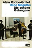 Die schöne Gefangene. Ein Roman - Alain Robbe-Grillet