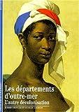 Les départements d'outre-mer - L'autre décolonisation