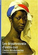 Les départements d'outre-mer - L'autre décolonisation de Robert Deville