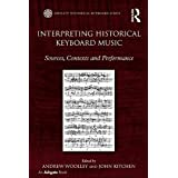 Interpreting Historical Keyboard Music: Sources, Contexts and Performance