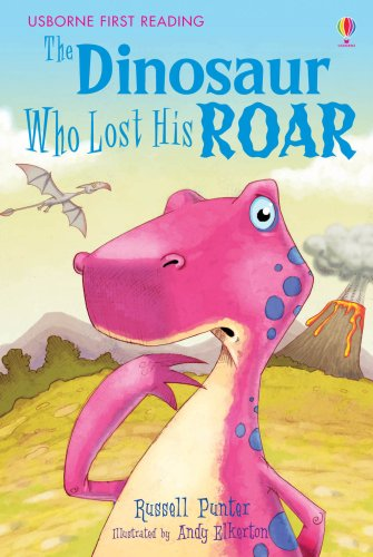 The Dinosaur Who Lost His Roar: Level 3 (First Reading)