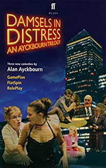 Damsels in Distress: Gameplan, Flatspin, Roleplay by [Ayckbourn, Alan]