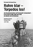 Rohre klar, Torpedos los! - Als Torpedomechaniker auf Panzerschiff ?Deutschland?, U 512, U 655, U 380, U 967 und U 230 im Atlantik und im Mittelmeer: Ausbildung, Einsatz, Gefangenschaft 1937-1948 - Fritz Gundel