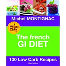 The French GI Diet: 100 Low Carb Recipes by Michel Montignac (2010-05-05)