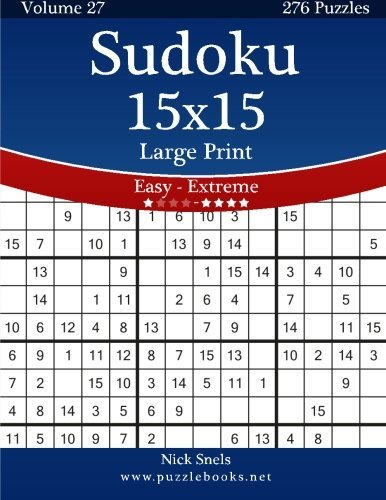 Sudoku 15x15 Large Print - Easy to Extreme - Volume 27 - 276 Puzzles by Nick Snels (2014-09-27)