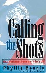 Calling the Shots: How Washington Dominates Today's UN