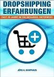 Dropshipping Erfahrungen - Fast 20 Jahre im Onlinehandel unterwegs: Dropshipping Praxis, Versandhandel, Startup und Fullfillment im Onlinehandel (Erstausgabe)