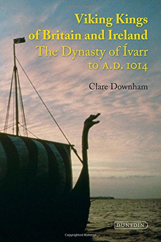 Viking Kings of Britain and Ireland: The Dynasty of Ívarr to A.D. 1014 (Irland Viking)