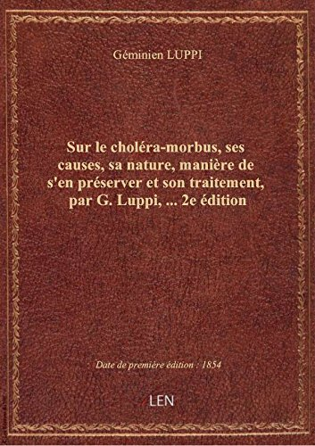 Sur le cholra-morbus, ses causes, sa nature, manire de s'en prserver et son traitement, par G. Lu