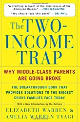 The Two-Income Trap: Why Middle-Class Parents Are Going Broke: Why Middle-Class Mothers and Fathers Are Going Broke