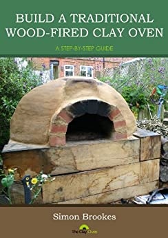 Build a traditional wood-fired clay oven: A Step-by-step guide (English Edition) von [Brookes, Simon]