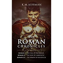 The Roman Chronicles: Including The Fall of Britannia, The Rise of Caratacus and The Wrath of Boudicca