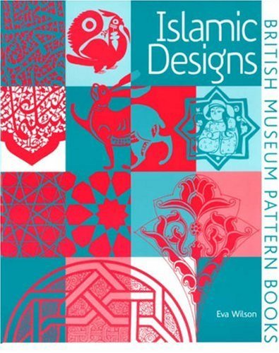 Islamic Designs (British Museum Pattern Books) by Eva Wilson (1988-02-15)