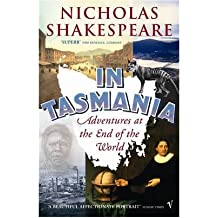 [(In Tasmania: Adventures at the End of the World)] [ By (author) Nicholas Shakespeare ] [December, 2005]