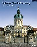 Schloss Charlottenburg: Königliches Preußen in Berlin - Rudolf G. Scharmann