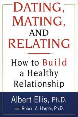 Dating, Mating, And Relating: How to Build a Healthy Relationship por Albert Ellis